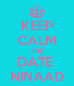 Poster: KEEP CALM AND DATE  NINAAD