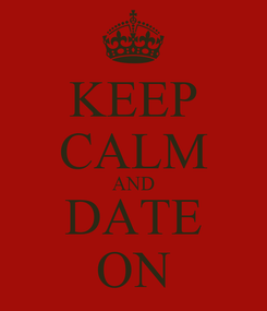 Poster: KEEP CALM AND DATE ON