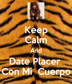 Poster: Keep Calm And Date Placer  Con Mi  Cuerpo