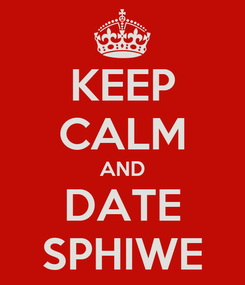 Poster: KEEP CALM AND DATE SPHIWE
