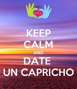 Poster: KEEP CALM AND DATE  UN CAPRICHO