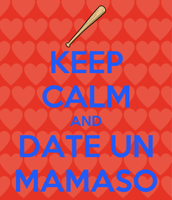 Poster: KEEP CALM AND DATE UN MAMASO