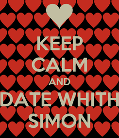 Poster: KEEP CALM AND DATE WHITH SIMON