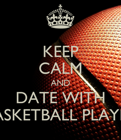 Poster: KEEP CALM AND DATE WITH BASKETBALL PLAYER