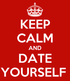 Poster: KEEP CALM AND DATE YOURSELF