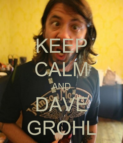 Poster: KEEP CALM AND DAVE GROHL