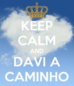 Poster: KEEP CALM AND DAVI A CAMINHO
