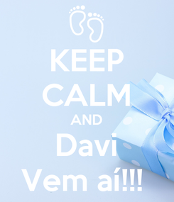 Poster: KEEP CALM AND Davi Vem aí!!!