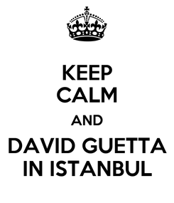 Poster: KEEP CALM AND DAVID GUETTA IN ISTANBUL