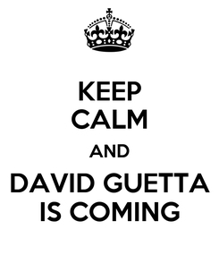 Poster: KEEP CALM AND DAVID GUETTA IS COMING