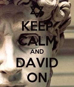 Poster: KEEP CALM AND DAVID ON