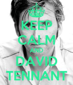 Poster: KEEP CALM AND DAVID TENNANT