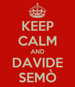 Poster: KEEP CALM AND DAVIDE SEMÒ
