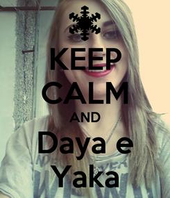 Poster: KEEP CALM AND Daya e Yaka