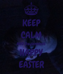 Poster: KEEP CALM AND Daylenmbell  HAPPY EASTER