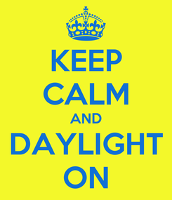 Poster: KEEP CALM AND DAYLIGHT ON