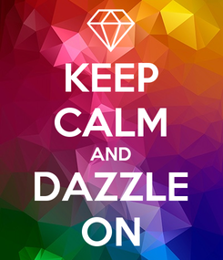 Poster: KEEP CALM AND DAZZLE ON