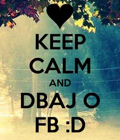 Poster: KEEP CALM AND DBAJ O FB :D