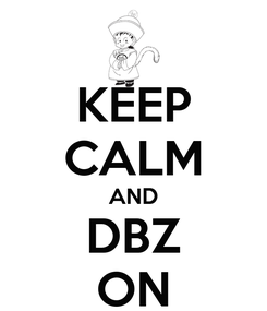 Poster: KEEP CALM AND DBZ ON