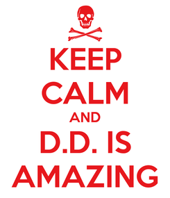 Poster: KEEP CALM AND D.D. IS AMAZING