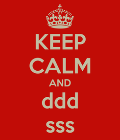 Poster: KEEP CALM AND ddd sss