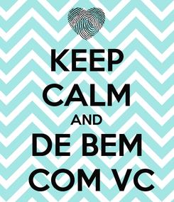 Poster: KEEP CALM AND DE BEM  COM VC