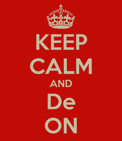 Poster: KEEP CALM AND De ON