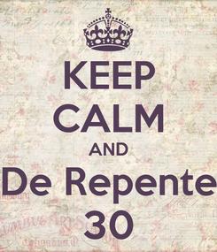 Poster: KEEP CALM AND De Repente 30