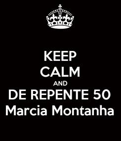 Poster: KEEP CALM AND DE REPENTE 50 Marcia Montanha