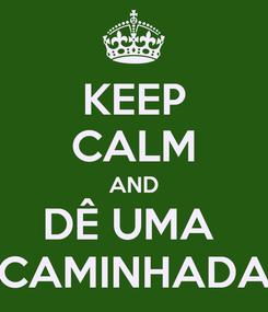 Poster: KEEP CALM AND DÊ UMA  CAMINHADA