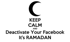 Poster: KEEP CALM AND Deactivate Your Facebook It's RAMADAN
