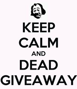 Poster: KEEP CALM AND DEAD GIVEAWAY