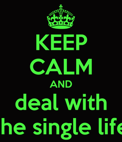 Poster: KEEP CALM AND deal with the single life
