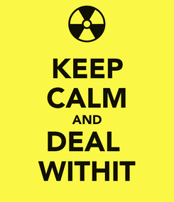 Poster: KEEP CALM AND DEAL  WITHIT