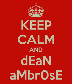 Poster: KEEP CALM AND dEaN aMbr0sE