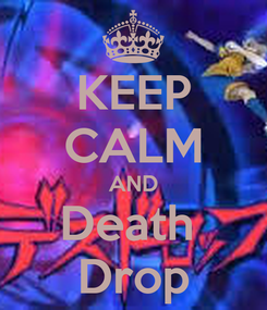 Poster: KEEP CALM AND Death  Drop