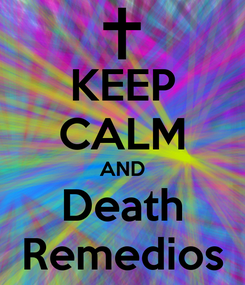 Poster: KEEP CALM AND Death Remedios
