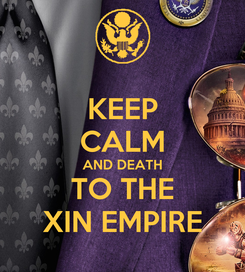 Poster: KEEP CALM AND DEATH TO THE XIN EMPIRE
