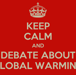 Poster: KEEP CALM AND DEBATE ABOUT GLOBAL WARMING
