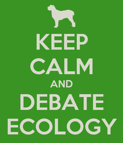 Poster: KEEP CALM AND DEBATE ECOLOGY