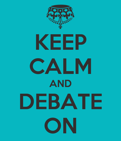 Poster: KEEP CALM AND DEBATE ON
