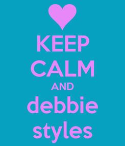Poster: KEEP CALM AND debbie styles