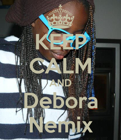 Poster: KEEP CALM AND Debora Nemix