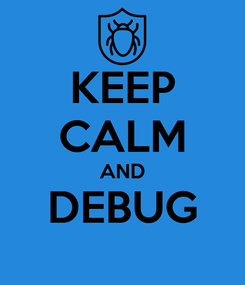Poster: KEEP CALM AND DEBUG