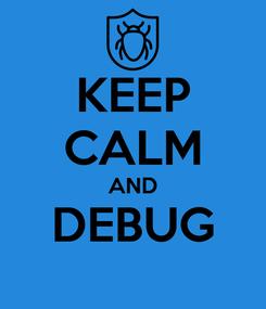 Poster: KEEP CALM AND DEBUG