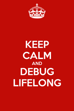 Poster: KEEP CALM AND DEBUG LIFELONG