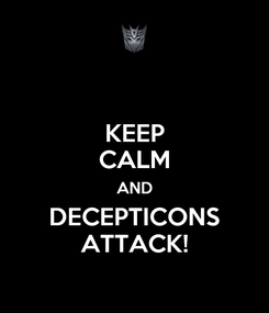 Poster: KEEP CALM AND DECEPTICONS ATTACK!