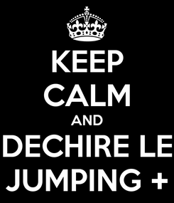 Poster: KEEP CALM AND DECHIRE LE JUMPING +
