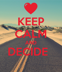 Poster: KEEP CALM AND DECIDE