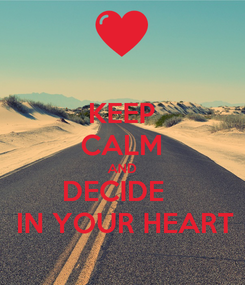 Poster: KEEP CALM AND DECIDE    IN YOUR HEART